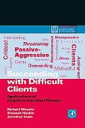 Succeeding With Difficult Clients Applications of Cognitive Appraisal Therapy