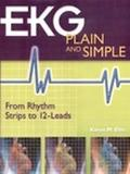 Ekg Plain and Simple From Rhythm Strips to 12-Leads