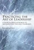 Practicing the Art of Leadership A Problem-Based Approach to Implementing the Isllc Standards