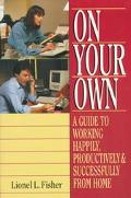 On Your Own: A Guide to Working Happily, Productively & Successfully at Home - Lionel L. Fis...