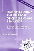 Understanding the Purpose of Challenging Behavior A Guide to Conducting Functional Assessments