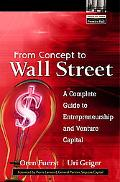 From Concept to Wall Street A Complete Guide to Entrepreneurship and Venture Capital