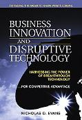 Business Innovation and Disruptive Technology Harnessing the Power of Breakthrough Technolog...