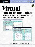Virtual Bio-Instrumentation Biomedical, Clinical, and Healthcare Applications in Labview