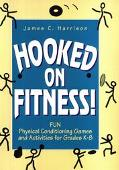 Hooked on Fitness!: Read-to-Use Physical Conditioning Games and Activities for Grades K-8