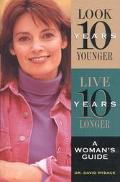 Look Ten Years Younger, Live Ten Years Longer A Woman's Guide