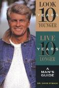 Look Ten Years Younger, Live Ten Years Longer: A Man's Guide - David Ryback - Hardcover