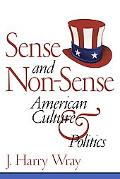 Sense and Non-Sense American Culture and Politics