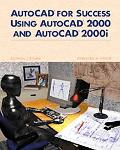 Autocad for Success Using Autocad 2000 and Autocad 2000I