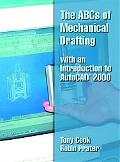 ABC's of Mechanical Drafting Using Autocad 2000 With an Introduction to Autocad 2000