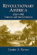 Revolutionary America, 1750-1815 Sources and Interpretation