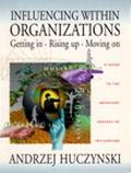Influencing Within Organizations Getting In, Rising Up, Moving On : A Guide to the Important...