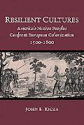 Resilient Cultures America's Native Peoples Confront European Colonizaton, 1500-1800