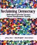 Reclaiming Democracy Multicultural Educators' Journeys Toward Transformative Teaching
