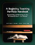 Beginning Teaching Portfolio Handbook Documenting And Reflecting on Your Professional Growth And Abilities