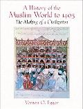 History of the Muslim World to 1405 The Making of a Civilization