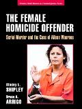 Female Homicide Offender Serial Murder and the Case of Aileen Wuornos