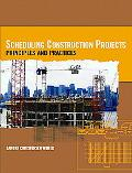 Scheduling Construction Projects Principles and Practices