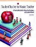 Student Teacher To Master Teacher A Practical Guide for Educating Students with Special Needs