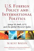 U.s. Foreign Policy And International Politics George W. Bush, 9/11, And The The Global-Terr...