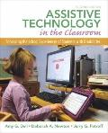 Assistive Technology in the Classroom : Enhancing the School Experiences of Students with Di...
