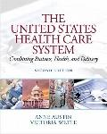 United States Health Care System : Combining Business, Health, and Delivery