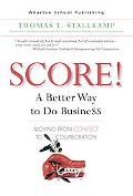 SCORE! A Better Way to Do Business Moving from Conflict to Collaboration