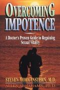 Overcoming Impotence: Doctor's Guide to Regaining Sexual Vitality - Steven Morganstern - Pap...