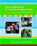 Science Experiences for the Early Childhood Years: An Integrated Affective Approach (9th Edi...