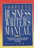 Complete Business Writer's Manual Model Letters, Memos, Reports and Presentations for Every ...