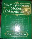 The Complete Guide to Modern Cabinetmaking