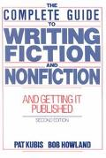 Complete Guide to Writing Fiction and Nonfiction--And Getting It Published