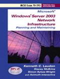 Implementing, Managing, and Maintaining a Microsoft Windows Server 2003 Network Infrastructu...