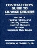 Contractor's Guide to Change Orders: The Art of Finding, Pricing, and Getting Paid for Contr...