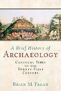 Brief History of Archaeology Classical Times to the Twenty-First Century