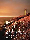 Becoming a Critical Thinker A User-Friendly Manual