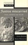 Justice Miscarried Ethics and Easthetics in Law