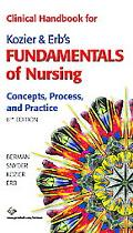 Clinical Handbook for Kozier & Erb's Fundamentals of Nursing, Eighth Edition Concepts, Proce...