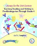 Literacy for the 21st Century Teaching Reading and Writing in Pre-Kindergaten through Grade 4