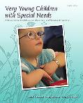 Very Young Children with Special Needs: A Foundation for Educators, Families, andService Pro...