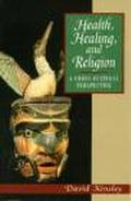 Health, Healing, and Religion A Cross-Cultural Perspective