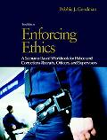 Enforcing Ethics A Scenario-based Workbook for Police and Corrections Recruits and Officers