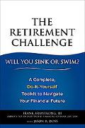 The Retirement Challenge--Sink or Swim: A Complete, Do-It-Yourself Toolkit to Navigate Your ...