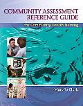 Community Assessment Reference Guide for Community Health Nursing: Advocacy for Population H...