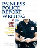 Painless Police Report Writing: An English Guide for Criminal Justice Professionals (3rd Edi...
