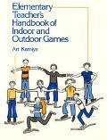 Elementary Teacher's Handbook of Indoor and Outdoor Games