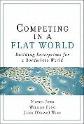 Competing in a Flat World : Building Enterprises for a Borderless World