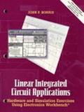 Linear Integrated Circuit Applications : Hardware and Software Exercises Using Electronics W...