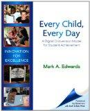 Every Child, Every Day: A Digital Conversion Model for Student Achievement (New 2013 Ed Lead...