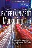The Definitive Guide to Entertainment Marketing: Bringing the Moguls, the Media, and the Mag...